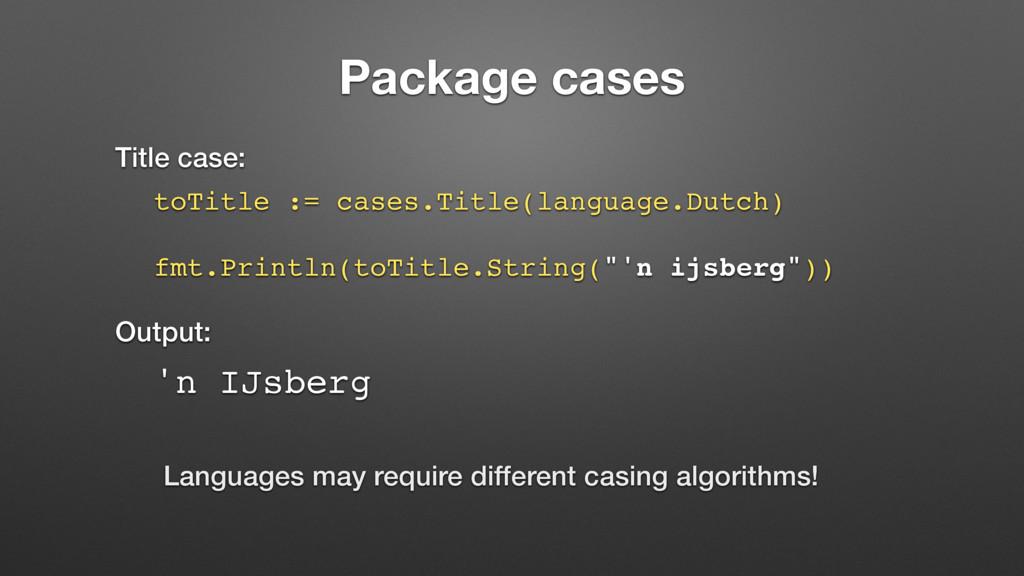 Package cases Title case: toTitle := cases.Titl...