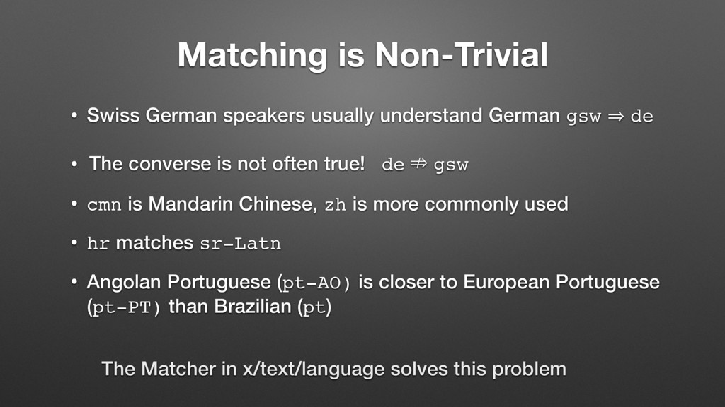 Matching is Non-Trivial • Swiss German speakers...