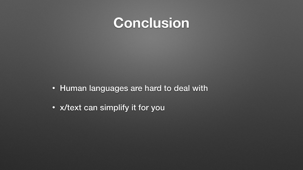 Conclusion • Human languages are hard to deal w...