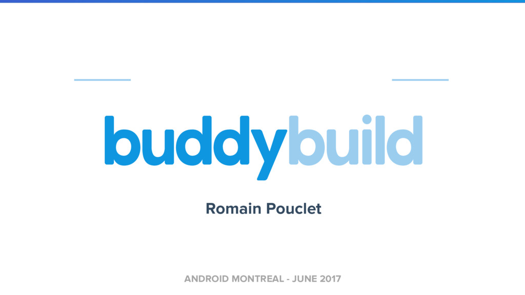 ANDROID MONTREAL - JUNE 2017 Romain Pouclet