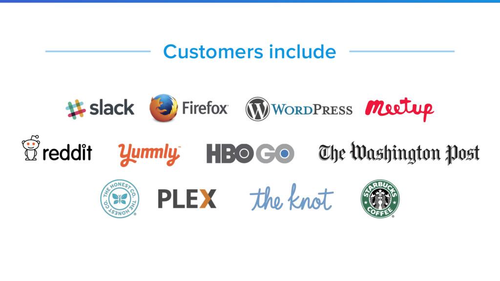 Customers include