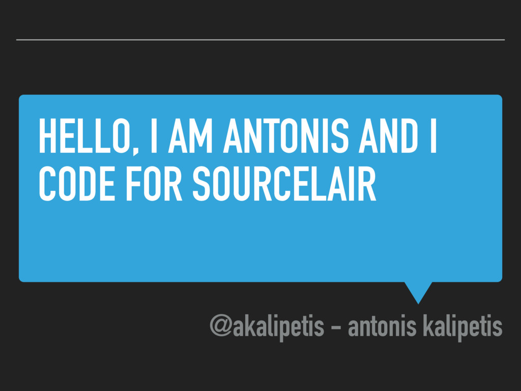 HELLO, I AM ANTONIS AND I CODE FOR SOURCELAIR @...