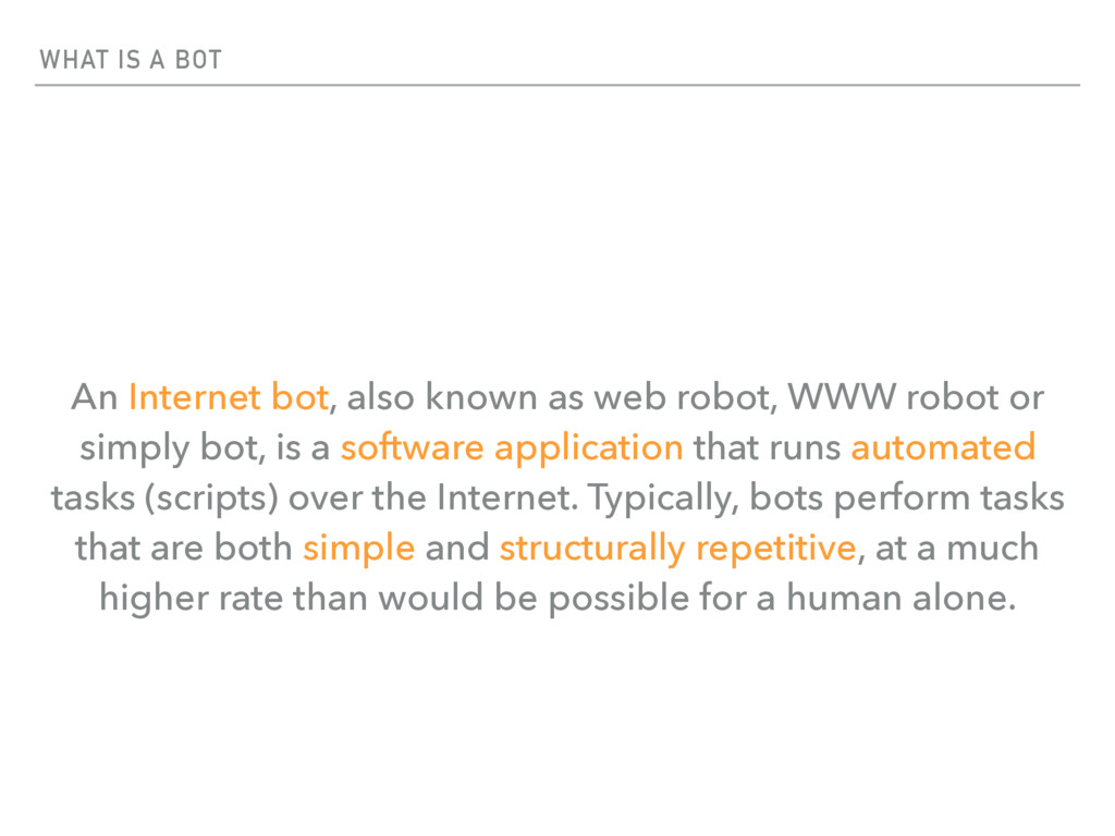 WHAT IS A BOT An Internet bot, also known as we...