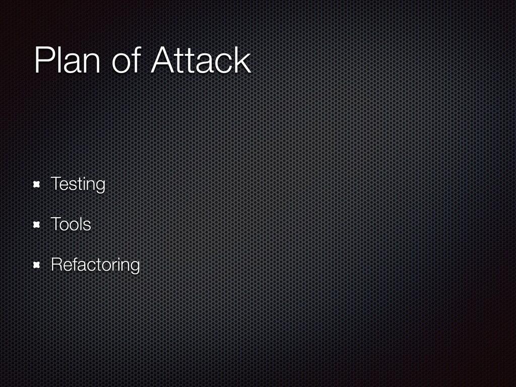 Plan of Attack Testing Tools Refactoring