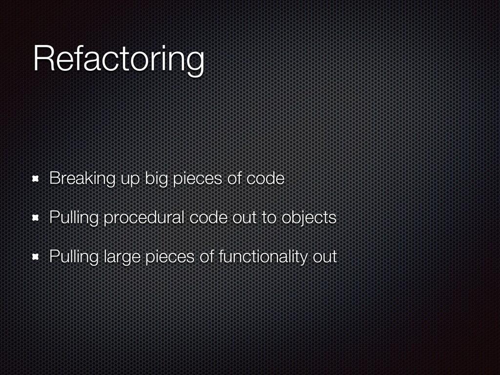 Refactoring Breaking up big pieces of code Pull...