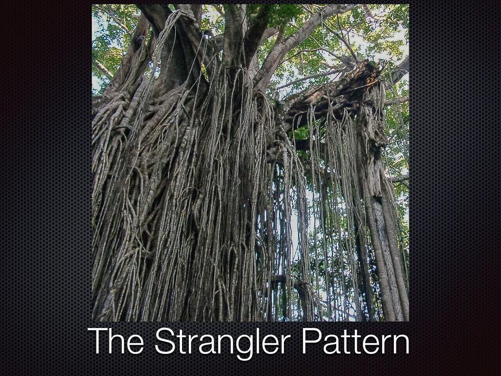 The Strangler Pattern