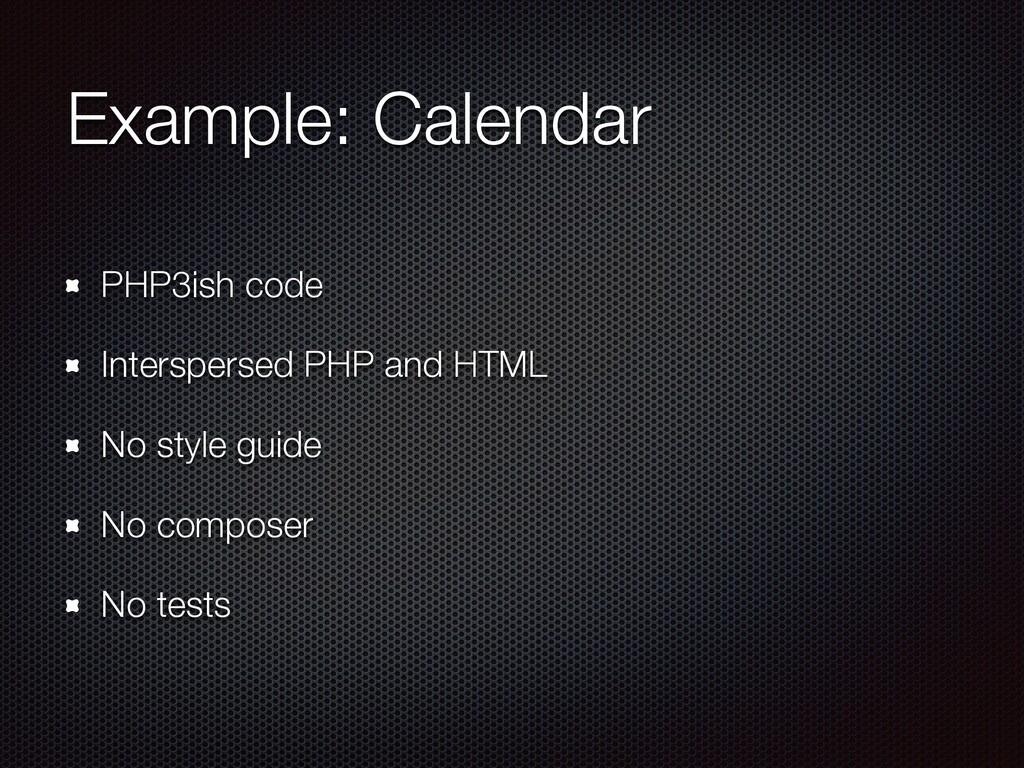 Example: Calendar PHP3ish code Interspersed PHP...