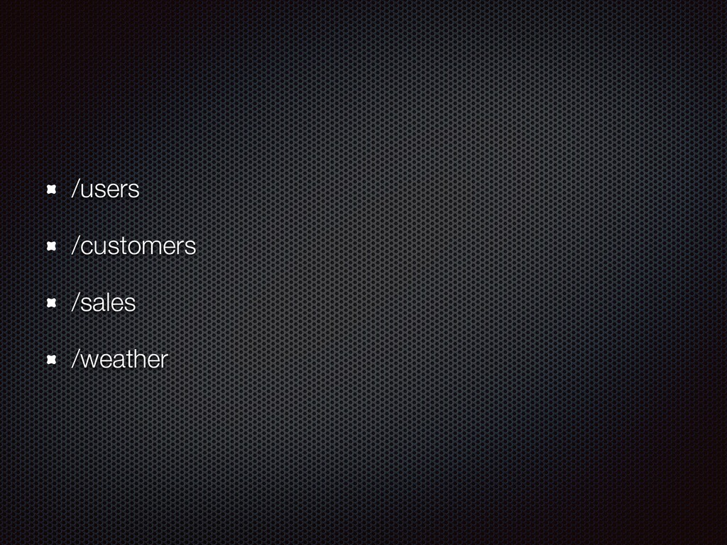 /users /customers /sales /weather
