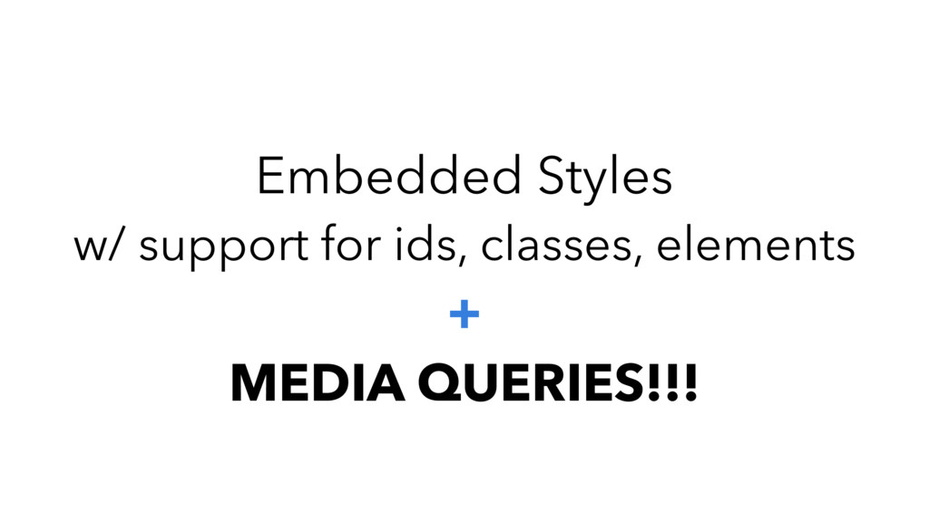 Embedded Styles w/ support for ids, classes, el...
