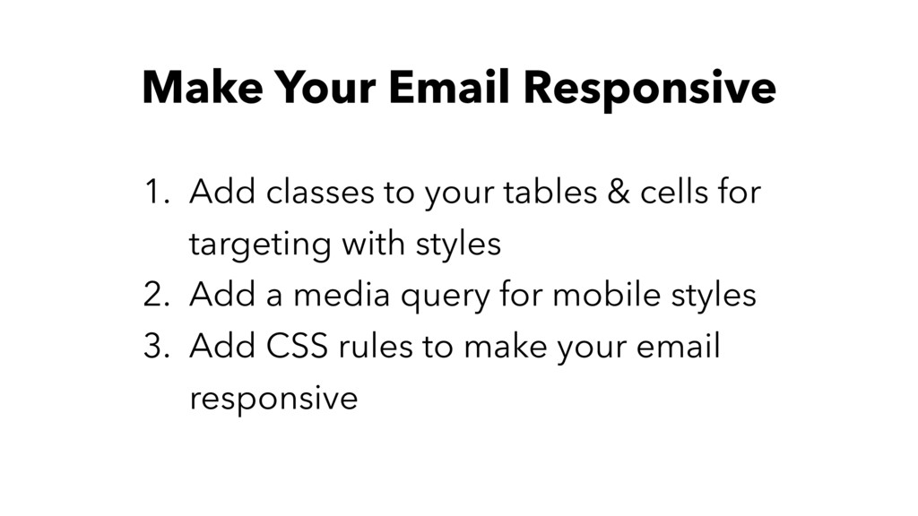 Make Your Email Responsive 1. Add classes to yo...