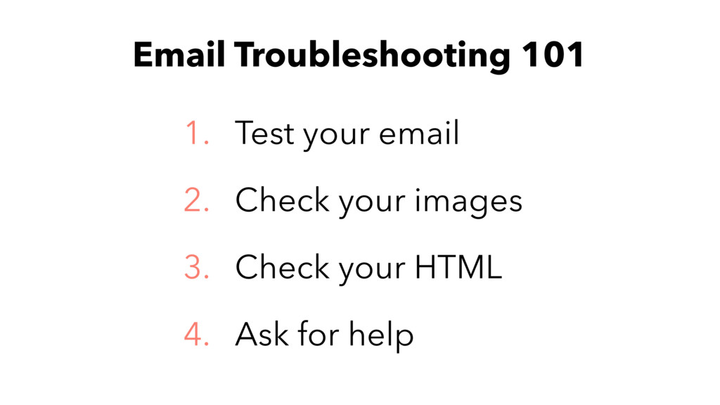 Email Troubleshooting 101 1. Test your email 2....