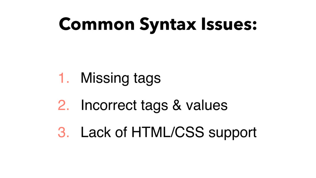 Common Syntax Issues: 1. Missing tags 2. Incorr...