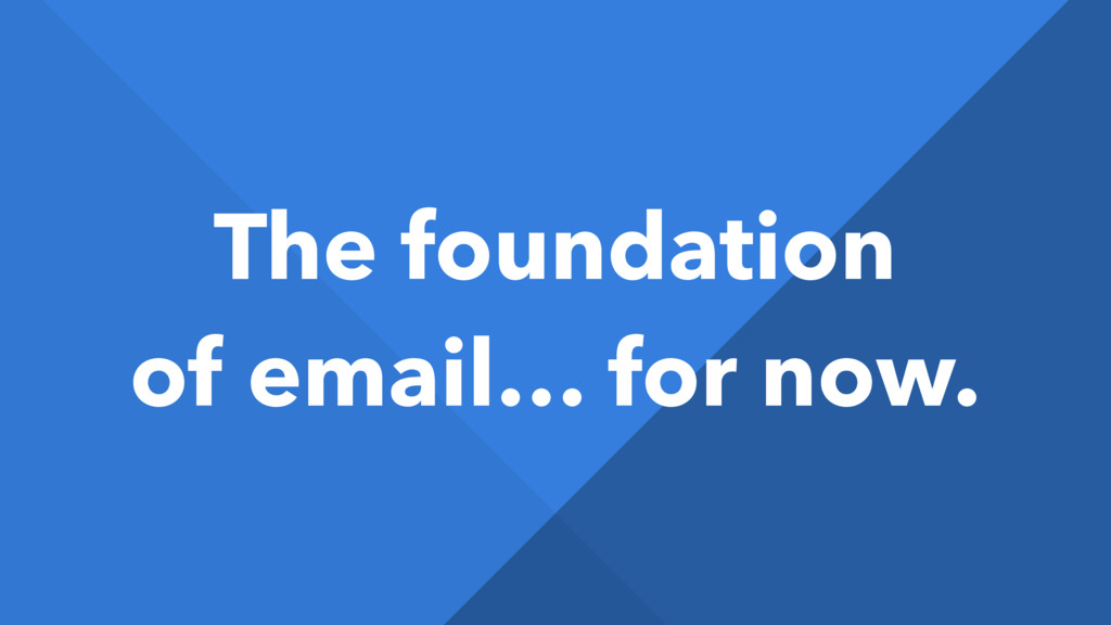 The foundation of email… for now.