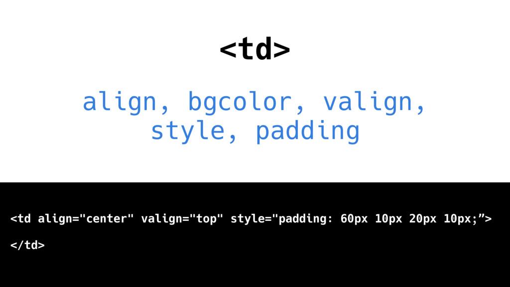 <td> align, bgcolor, valign, style, padding <td...