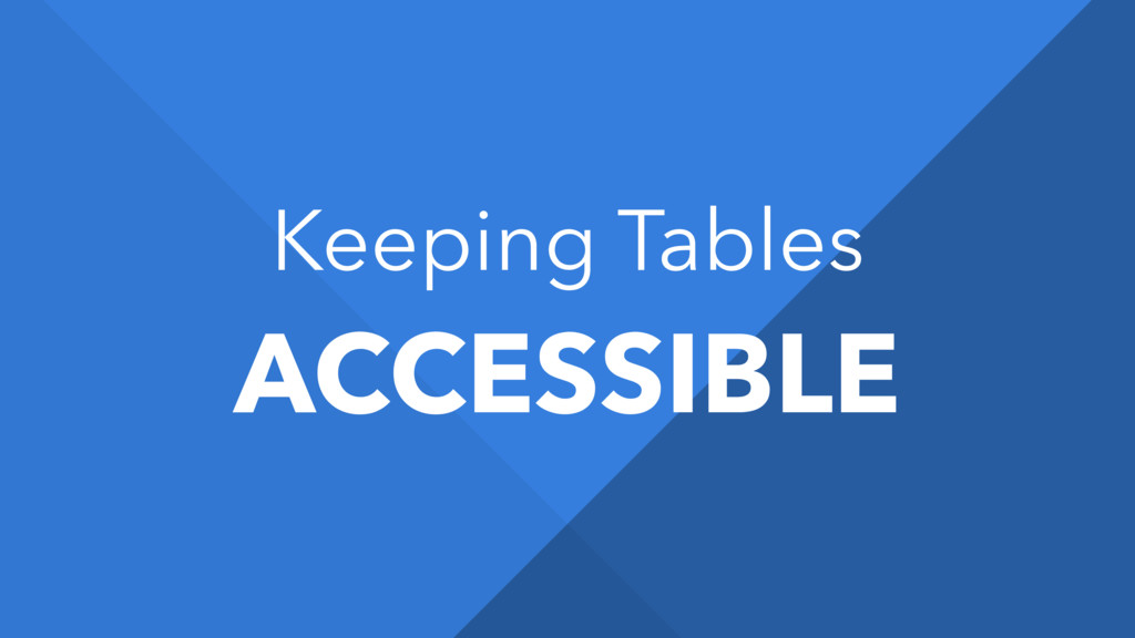 Keeping Tables ACCESSIBLE