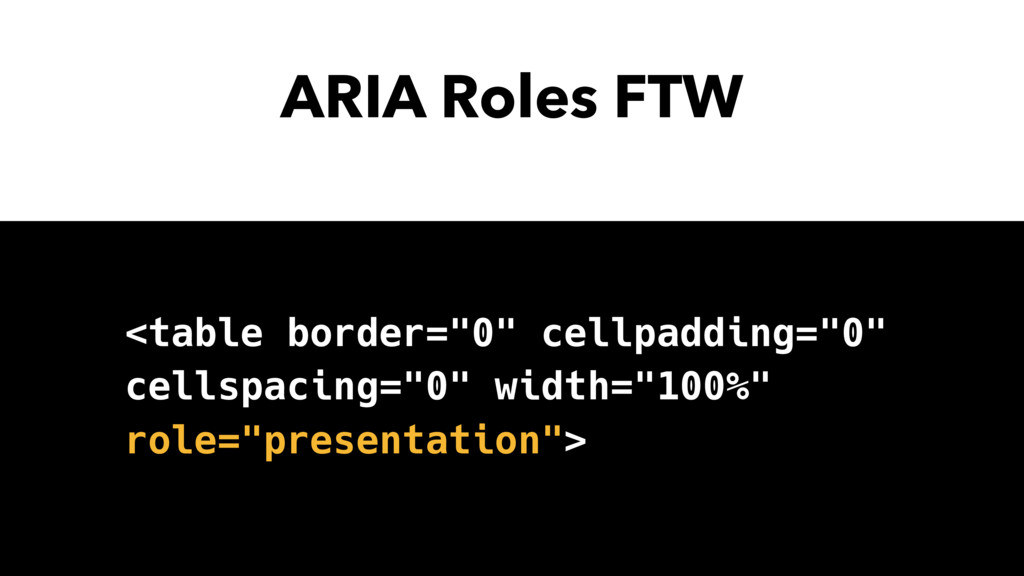 "ARIA Roles FTW <table border=""0"" cellpadding=""0..."