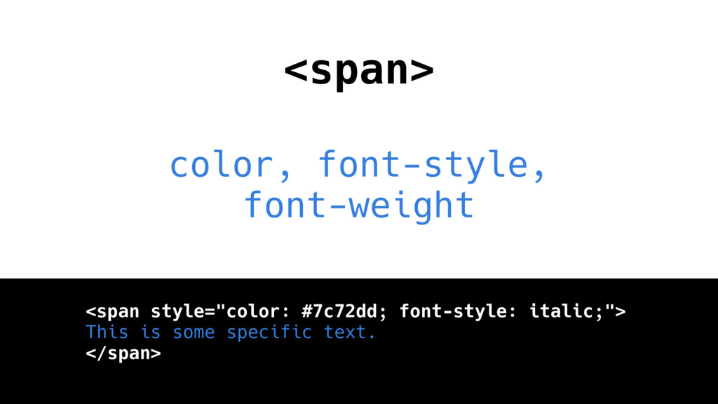 <span> color, font-style, font-weight <span sty...