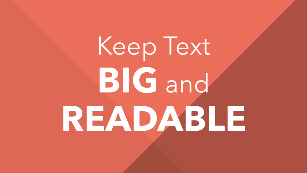 Keep Text BIG and READABLE