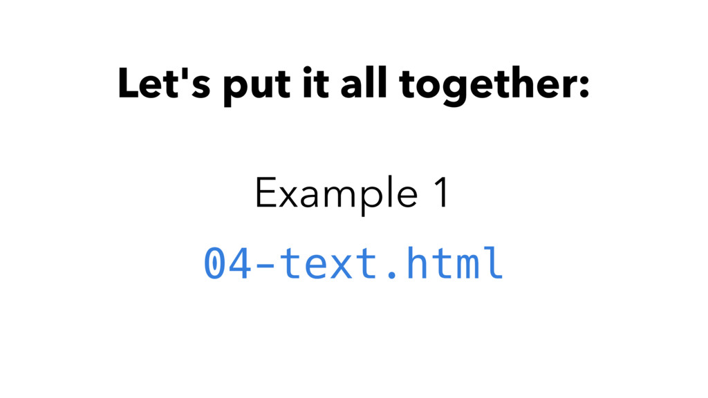 Let's put it all together: Example 1 04-text.ht...