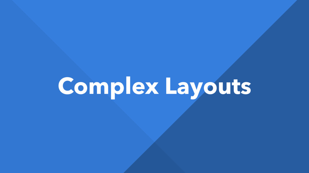 Complex Layouts