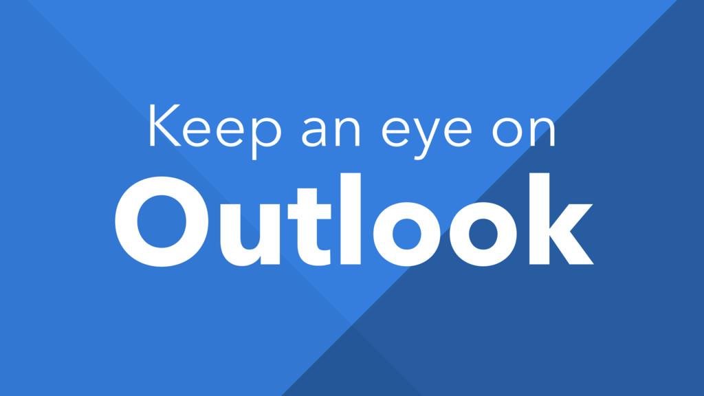 Keep an eye on Outlook