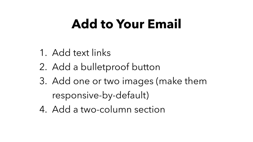 Add to Your Email 1. Add text links 2. Add a bu...