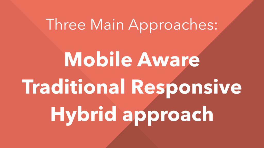 Three Main Approaches: Mobile Aware Traditional...