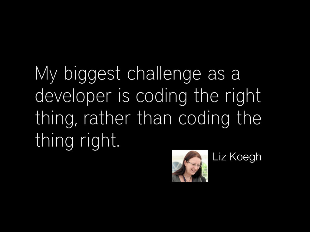 My biggest challenge as a developer is coding t...