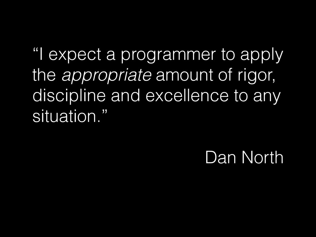 """""""I expect a programmer to apply the appropriate..."""