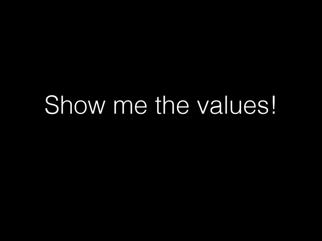Show me the values!