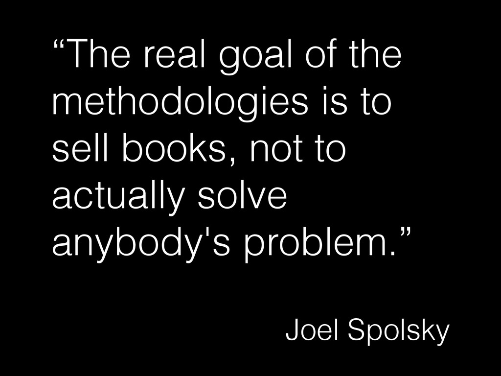 """""""The real goal of the methodologies is to sell ..."""