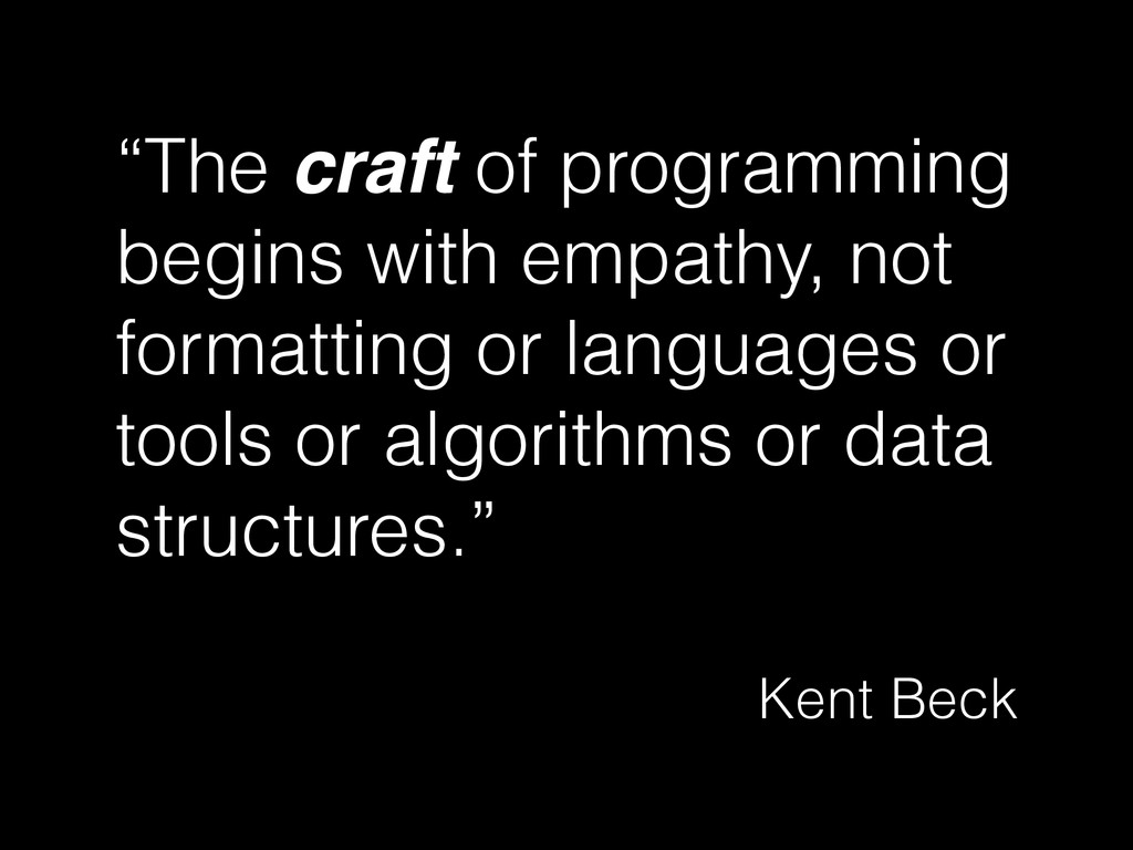 """""""The craft of programming begins with empathy, ..."""