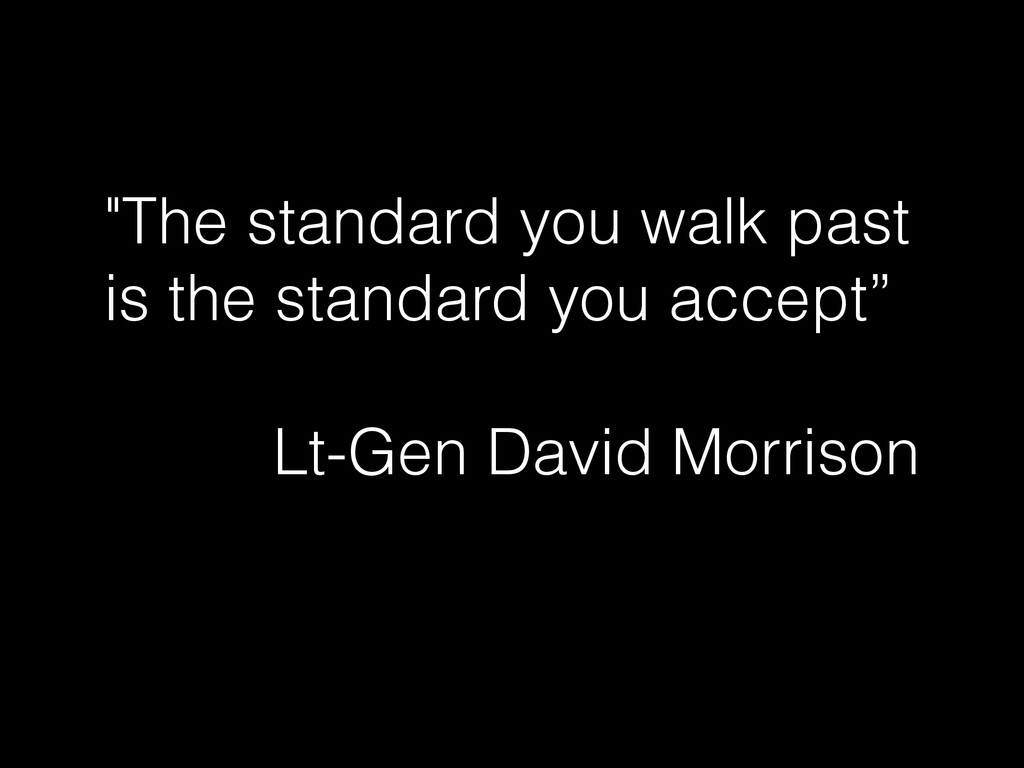 """""""The standard you walk past is the standard you..."""