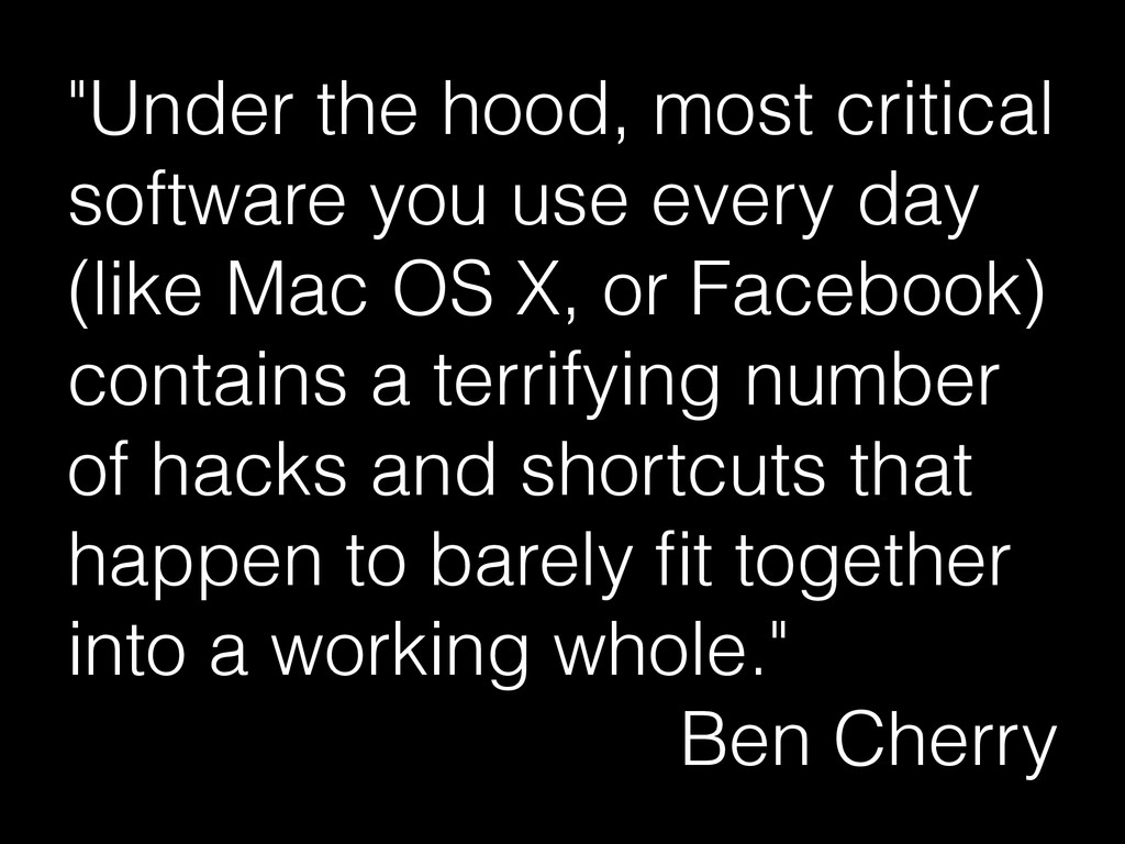 """""""Under the hood, most critical software you use..."""