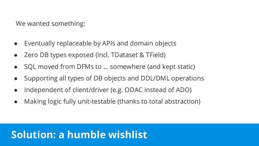 Solution: a humble wishlist ● Eventually replac...