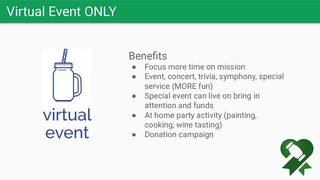 Virtual Event ONLY Benefits ● Focus more time on...