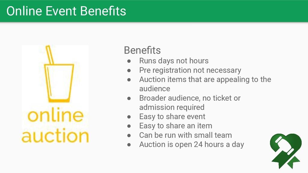 Online Event Benefits Benefits ● Runs days not ho...