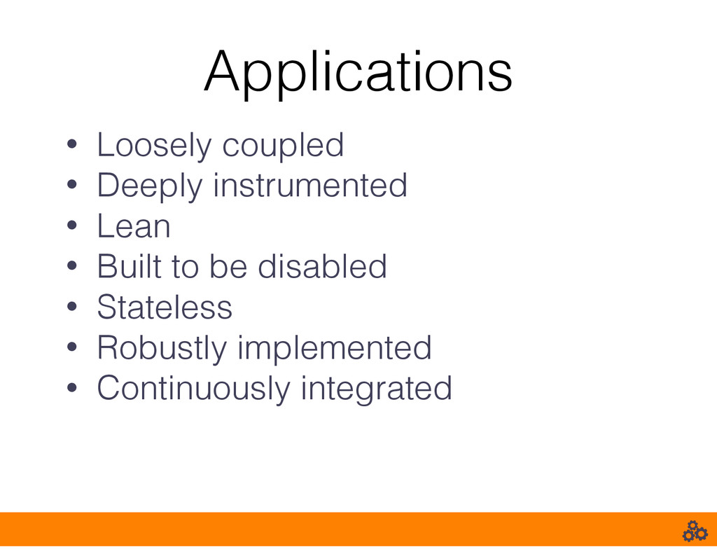 Applications • Loosely coupled • Deeply instrum...