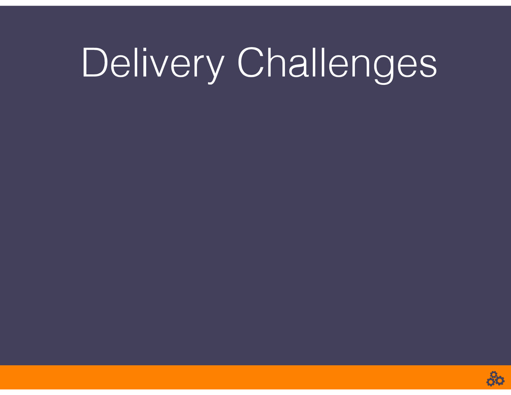 Delivery Challenges