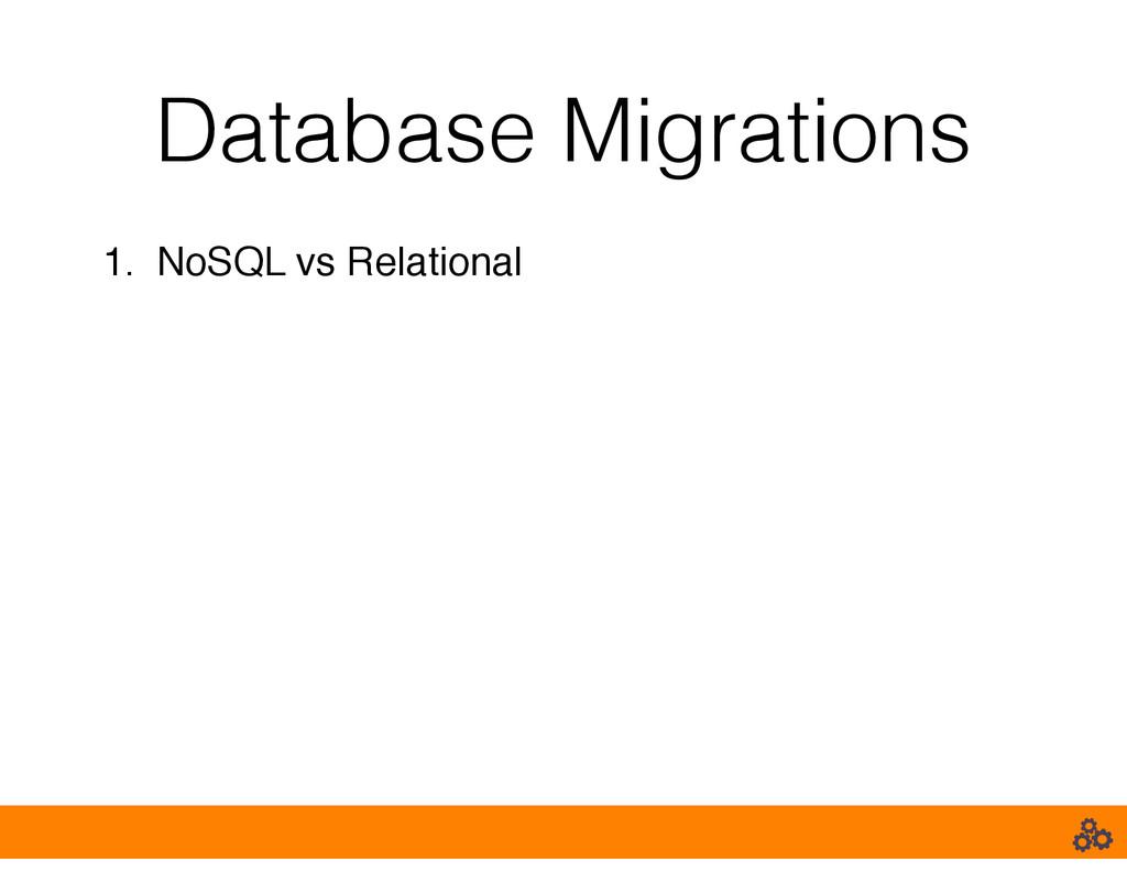 Database Migrations 1. NoSQL vs Relational!