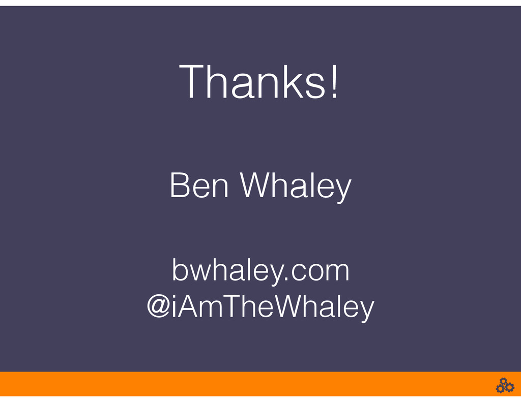 Thanks! ! Ben Whaley ! bwhaley.com @iAmTheWhaley