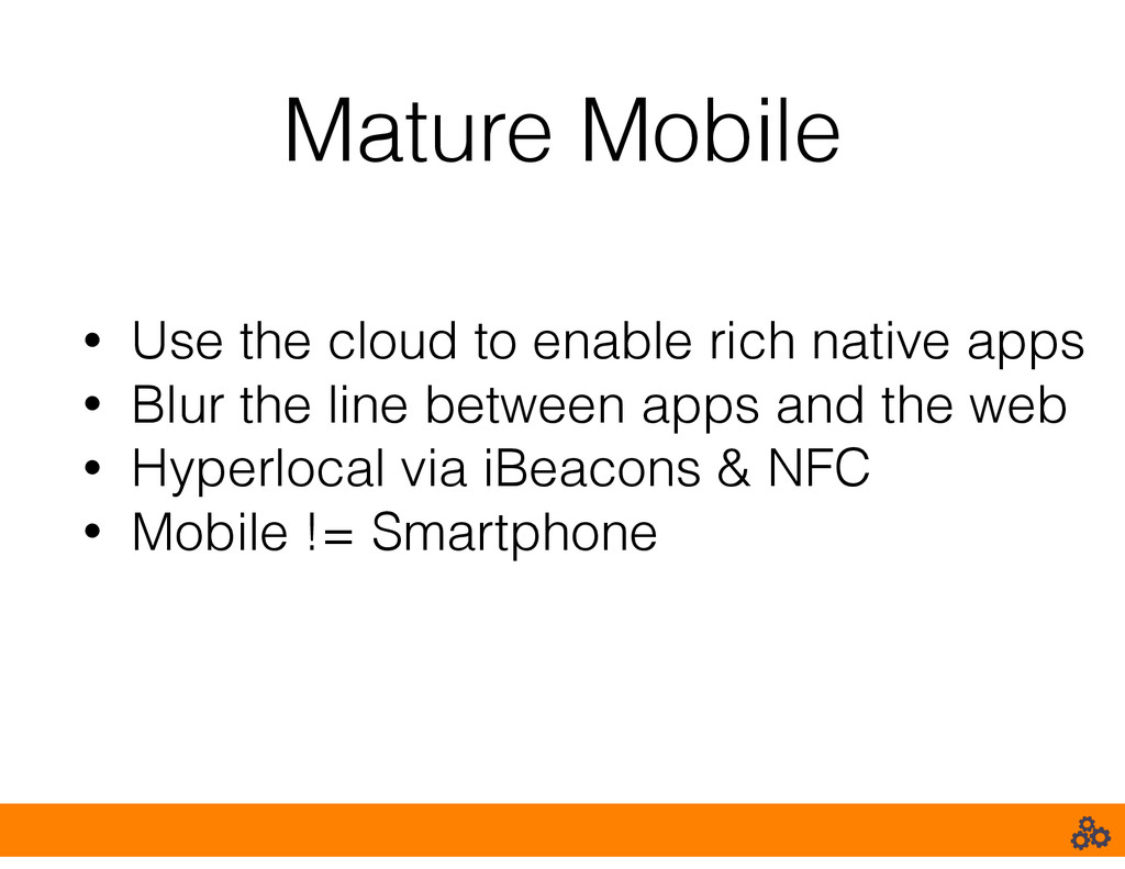Mature Mobile • Use the cloud to enable rich na...