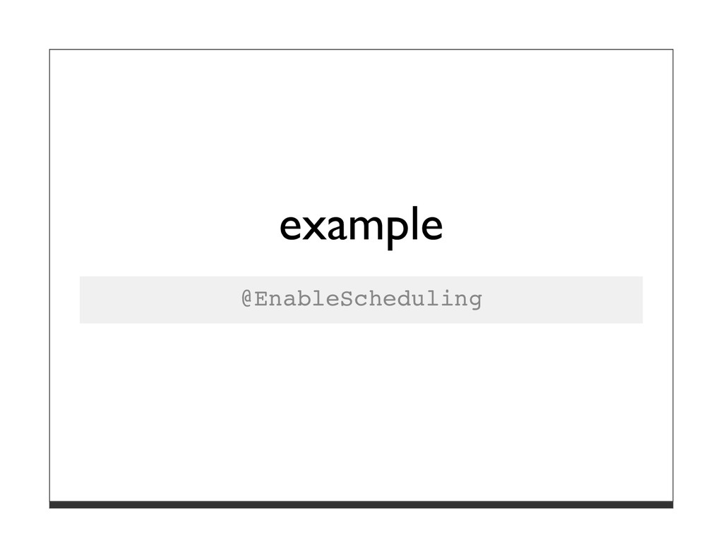 example @EnableScheduling