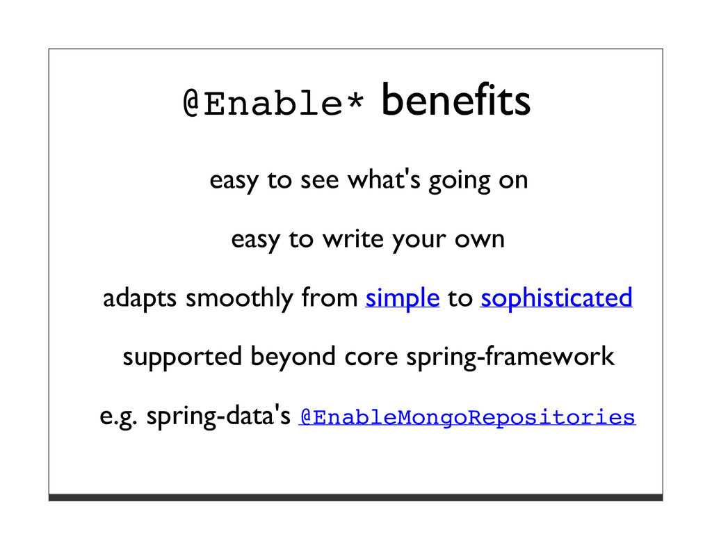 @Enable* benefits easy to see what's going on e...