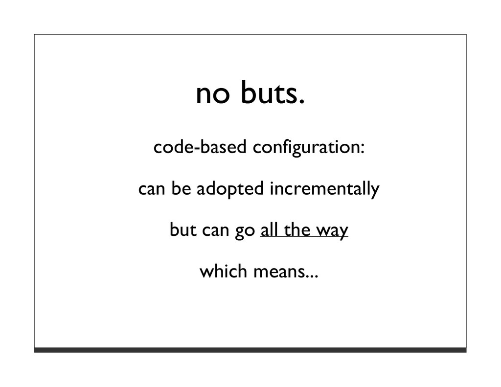 no buts. code-based configuration: can be adopt...