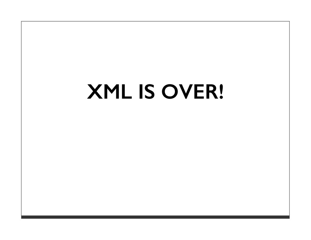 XML IS OVER!