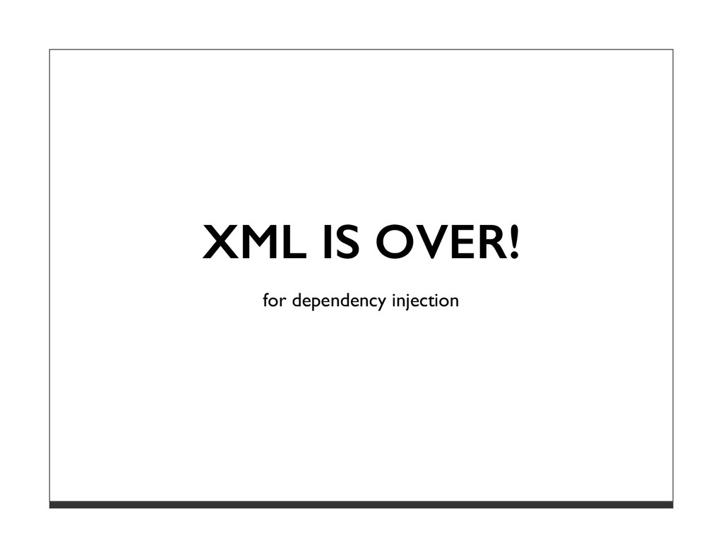 XML IS OVER! for dependency injection