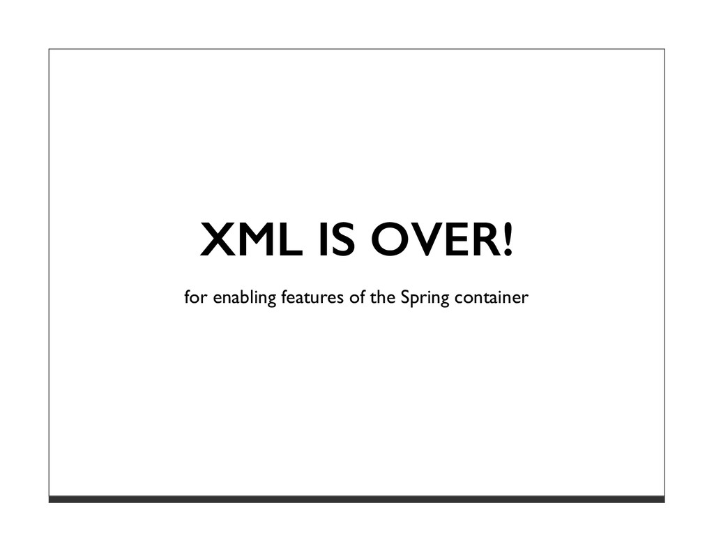 XML IS OVER! for enabling features of the Sprin...