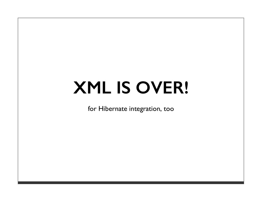 XML IS OVER! for Hibernate integration, too