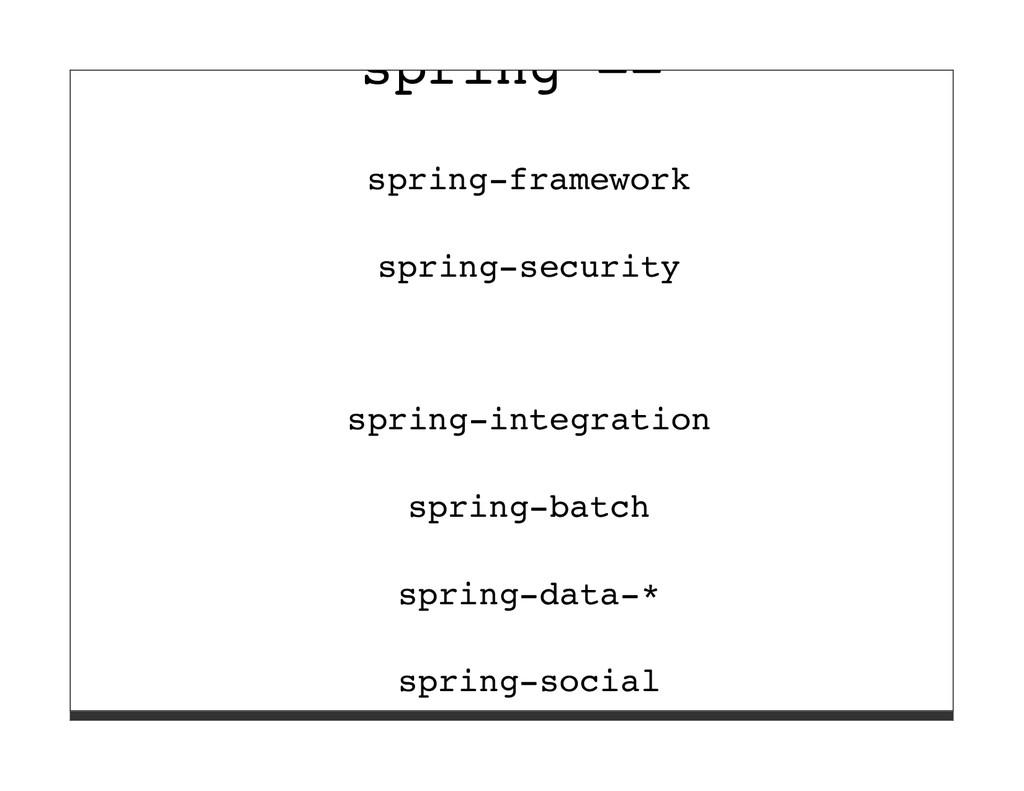 spring == spring-framework spring-security spri...